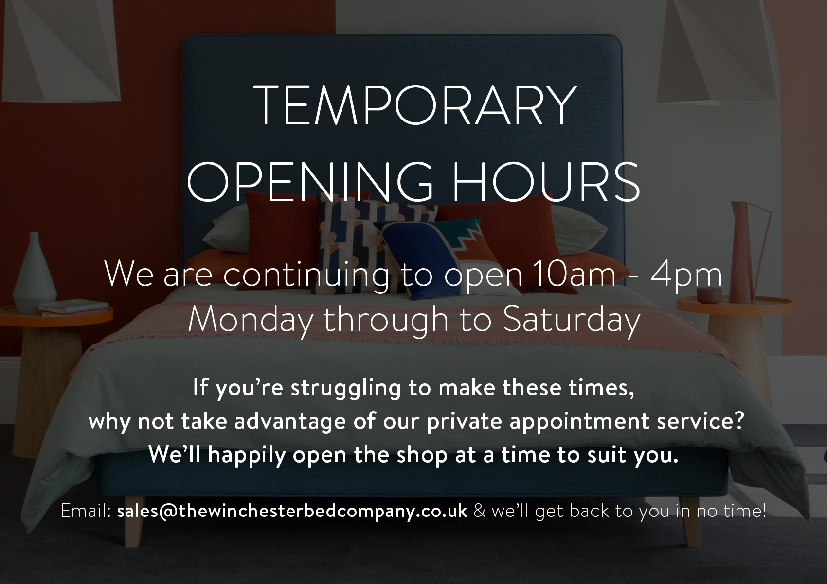 TEMPORARY OPENING HOURS - We are continuing to open 10am - 4pm Monday through to Saturday. If you're struggling to make these times, why not take advantage of our private appointment service? We'll happily open the shop at a time to suit you. Email sales@thewinchesterbedcompany.co.uk & we'll get back to you in no time!