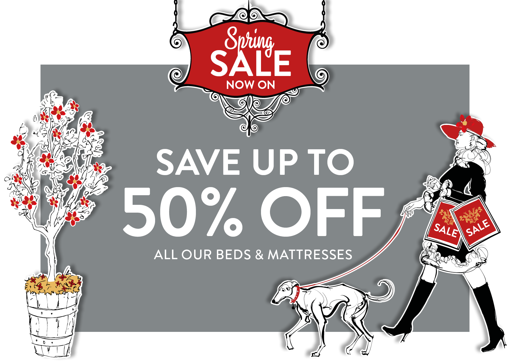 SPRING SALE NOW ON. SAVE UP TO 50% OFF. ALL OUR BEDS & MATTRESSES.