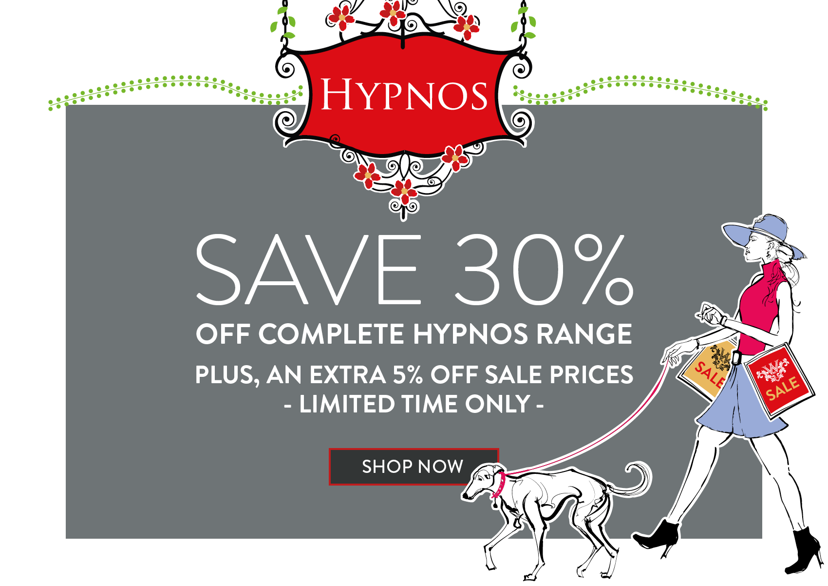 SAVE 30% OFF COMPLETE HYPNOS RANGE PLUS, AN EXTRA 5% OFF SALE PRICES - LIMITED TIME ONLY -